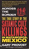 Across the Border: True Story of Satanic Cult Killings in Matamoros, Mexico (0671693190) by Provost, Gary