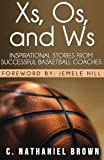 img - for Xs, Os, and Ws: Inspirational Stories from Successful Basketball Coaches book / textbook / text book