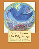 img - for Spirit House On Pilgrimage: An artist's journey toward The Mystery book / textbook / text book