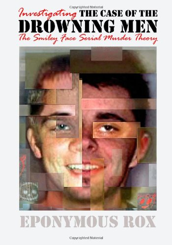 The Case of the Drowning Men: Investigating the Smiley Face Serial Murder Theory by Eponymous Rox.