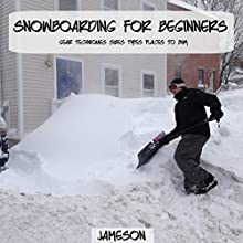 Snowboarding for Beginners: Gear, Techniques, Sizes, Types, Places to Buy Audiobook by  Jameson Narrated by Martyn Clements