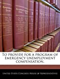 To provide for a program of emergency unemployment compensation.