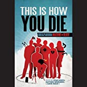This Is How You Die: Stories of the Inscrutable, Infallible, Inescapable Machine of Death | [David Malki (editor), Ryan North (editor)]