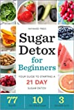 img - for Sugar Detox for Beginners: Your Guide to Starting a 21-Day Sugar Detox book / textbook / text book