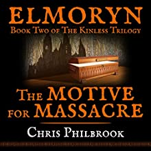 The Motive for Massacre: Book Two of Elmoryn's The Kinless Trilogy Audiobook by Chris Philbrook Narrated by Kevin T. Collins