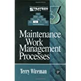 Maintenance Work Management Processes (Maintenance Strategy Series) ~ Terry Wireman