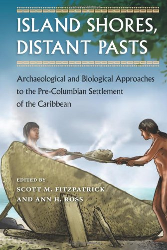 Island Shores, Distant Pasts: Archaeological and Biological Approaches to the Pre-Columbian Settlement of the Caribbean