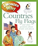 I Wonder Why Countries Fly Flags (0753467933) by Steele, Philip
