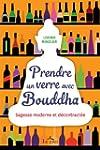 Prendre un verre avec Bouddha: Sagess...