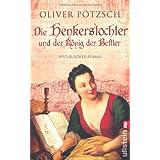 """Die Henkerstochter und der K�nig der Bettler: Teil 3 der Saga (Die Henkerstochter-Saga, Band 3)von """"Oliver P�tzsch"""""""