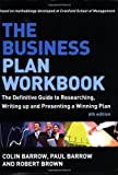 The Business Plan Workbook: The Definitive Guide to Researching, Writing Up and Presenting a Winning Plan (0749452315) by Barrow, Colin
