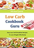 Low Carb Cookbook Guru:  Easy Low Carb Breakfast Recipes To Lose Weight Effortlessly