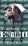Kate Fox Watching the English: The Hidden Rules of English Behaviour