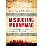 img - for The Challenge and Choices of Interpreting the Prophet's Legacy Misquoting Muhammad (Hardback) - Common book / textbook / text book