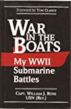 War in the Boats: My World War II Submarine Battles