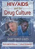 HIV/AIDS And the Drug Culture: Shattered Lives (Haworth Psychosocial Issues of HIV/AIDS)