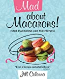 img - for Mad About Macarons!: Make Macarons Like the French book / textbook / text book