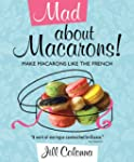 Mad About Macarons! Make Macarons Lik...