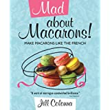 Mad About Macarons: Make Macarons Like the Frenchpar Jill Colonna