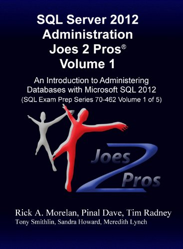 SQL Server 2012 Administration  Joes 2 Pros® Volume 1: An Introduction to Administering Databases with Microsoft SQL 2012