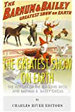 The Greatest Show on Earth: The History of the Ringling Bros. and Barnum & Bailey Circus