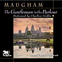 The Gentleman in the Parlour: A Record of a Journey from Rangoon to Haiphong Audiobook by W. Somerset Maugham Narrated by Charlton Griffin