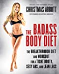 The Badass Body Diet: The Breakthroug...