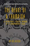 img - for The Heart of a Champion: A Basketball Coach's Memoir of a Championship Team book / textbook / text book