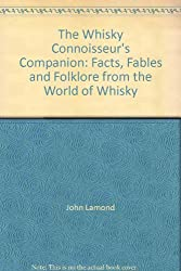 Whisky Connoisseur's Companion: A Chronicle of Events, Facts, Fables and Folklore from the World of Whisky