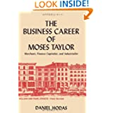 The Business Career of Moses Taylor: Merchant, Finance Capitalist and Industrialist