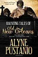 Haunting Tales of Old New Orleans, Volume One: History, Legends and Lore (Volume 1)