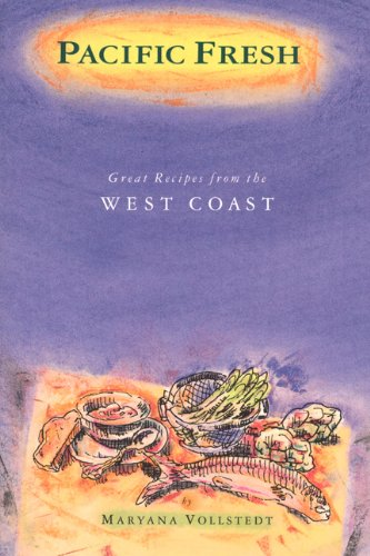 Pacific Fresh: Great Recipes from the West Coast by Maryana Vollstedt