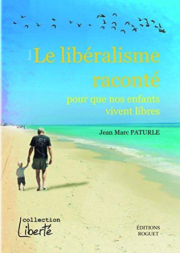 Le libéralisme raconté: Pour que nos enfants vivent libres gratuit
