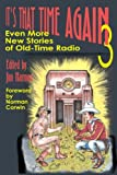It's That Time Again! 3 - Even More New Stories of Old Time Radio