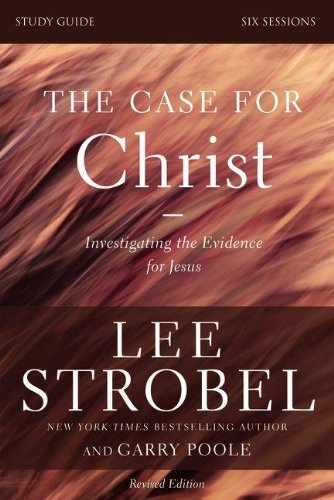 The Case for Christ: Study Guide: Investigating the Evidence for Jesus