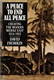 A Peace to End All Peace: Creating the Modern Middle East, 1914-1922 (0805008578) by David Fromkin