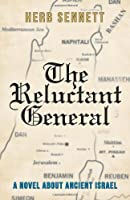 The Reluctant General: A Novel About Ancient Israel