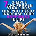 7 Simple and Proven Strategies That Will Easily Increase Your Happiness in Life | Stevie Anderson