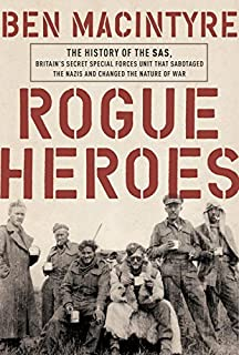 Book Cover: Rogue Heroes: The History of the SAS, Britain's Secret Special Forces Unit That Sabotaged the Nazis and Changed the Nature of War