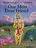 Our Most Dear Friend: An Illustrated Bhagavad-gita for Children