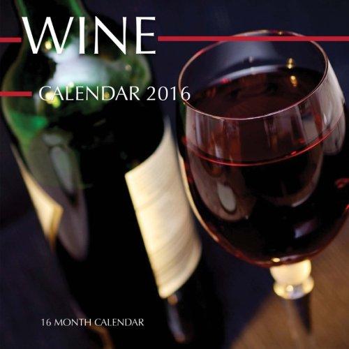 Wine Calendar 2016: 16 Month Calendar