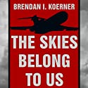The Skies Belong to Us: Love and Terror in the Golden Age of Hijacking Audiobook by Brendan I. Koerner Narrated by Rob Shapiro