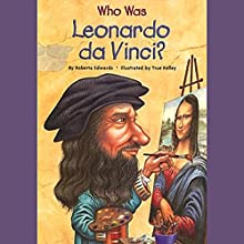 Who Was Leonardo da Vinci? Audiobook by Roberta Edwards Narrated by Kevin Pariseau