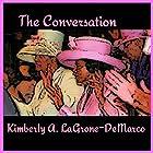 The Conversation Hörbuch von Kimberly A. LaGrone-DeMarco Gesprochen von: Arnetta Ellinwood