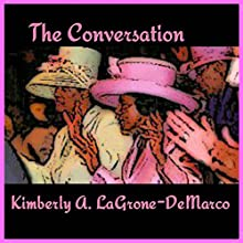 The Conversation | Livre audio Auteur(s) : Kimberly A. LaGrone-DeMarco Narrateur(s) : Arnetta Ellinwood