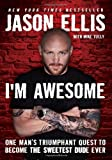 Jason Ellis I'm Awesome: One Man's Triumphant Quest to Become the Sweetest Dude Ever