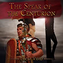 The Spear of the Centurion Audiobook by Thom Vines Narrated by R. Paul Matty