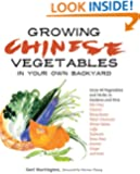 Growing Chinese Vegetables in Your Own Backyard: A Complete Planting Guide for 40 Vegetables and Herbs, from Bok Choy and Chinese Parsley to Mung Beans and Water Chestnuts