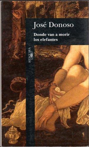 Donde van a morir las elefantes (Alfaguara) (Spanish Edition)