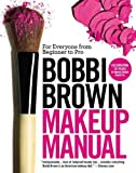 Bobbi Brown Bobbi Brown Makeup Manual: For Everyone from Beginner to Pro Brown, Bobbi ( Author ) Sep-30-2011 Paperback